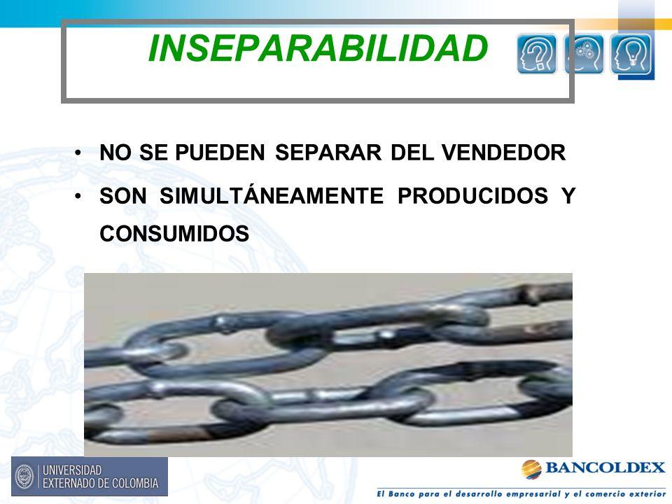 INSEPARABILIDAD NO SE PUEDEN SEPARAR DEL VENDEDOR SON SIMULTÁNEAMENTE PRODUCIDOS Y CONSUMIDOS