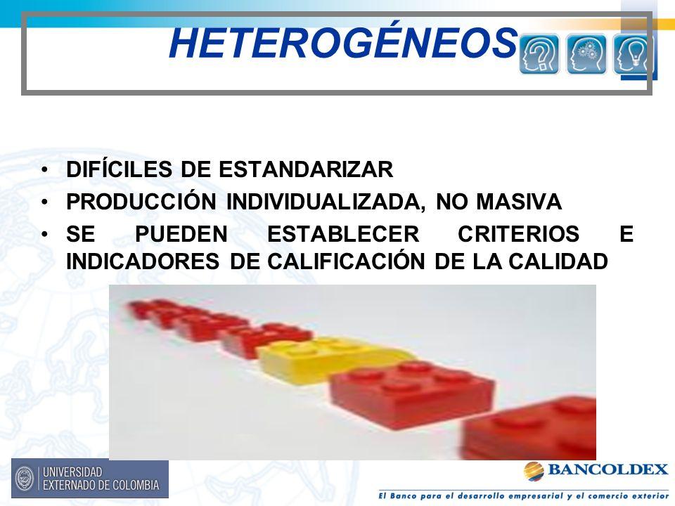 HETEROGÉNEOS DIFÍCILES DE ESTANDARIZAR PRODUCCIÓN INDIVIDUALIZADA, NO MASIVA SE PUEDEN ESTABLECER CRITERIOS E INDICADORES DE CALIFICACIÓN DE LA CALIDA