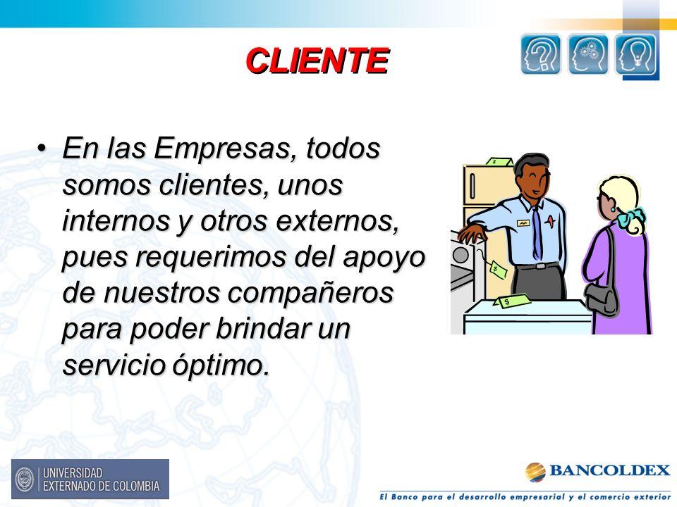 En las Empresas, todos somos clientes, unos internos y otros externos, pues requerimos del apoyo de nuestros compañeros para poder brindar un servicio
