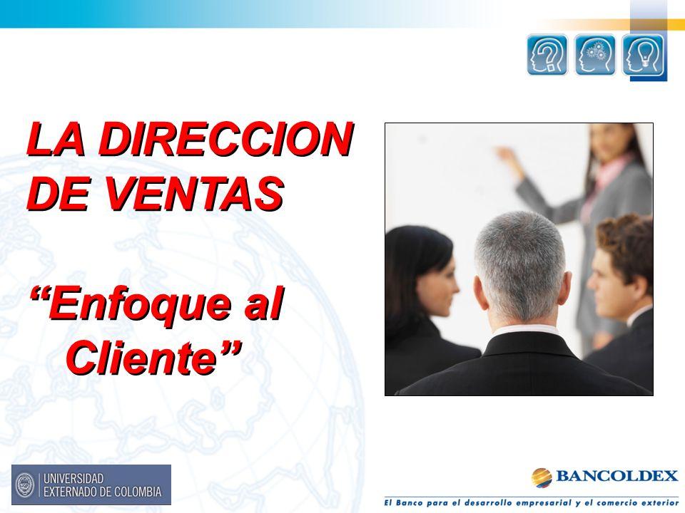 LA DIRECCION DE VENTAS Enfoque al Cliente LA DIRECCION DE VENTAS Enfoque al Cliente