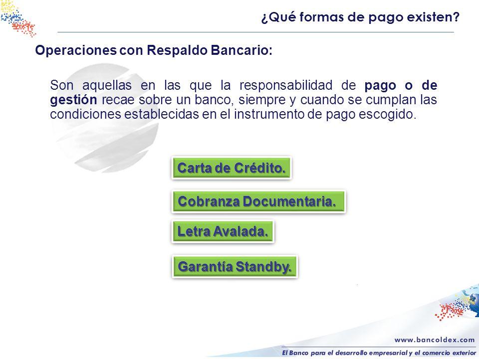 Operaciones con Respaldo Bancario: Son aquellas en las que la responsabilidad de pago o de gestión recae sobre un banco, siempre y cuando se cumplan l