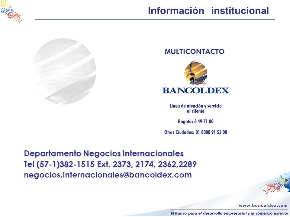 Información institucional Departamento Negocios Internacionales Tel (57-1)382-1515 Ext. 2373, 2174, 2362,2289 negocios.internacionales@bancoldex.com