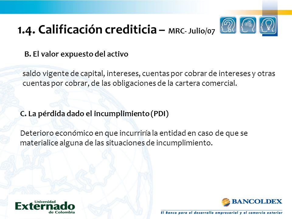 1.4. Calificación crediticia – MRC- Julio/07 B. El valor expuesto del activo saldo vigente de capital, intereses, cuentas por cobrar de intereses y ot