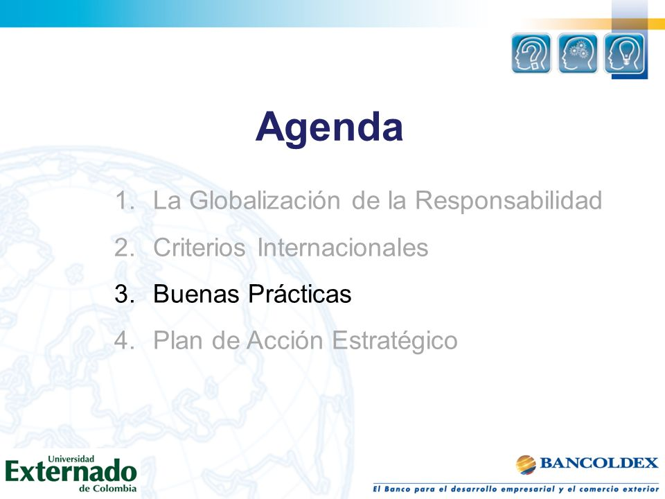Agenda 1.La Globalización de la Responsabilidad 2.Criterios Internacionales 3.Buenas Prácticas 4.Plan de Acción Estratégico