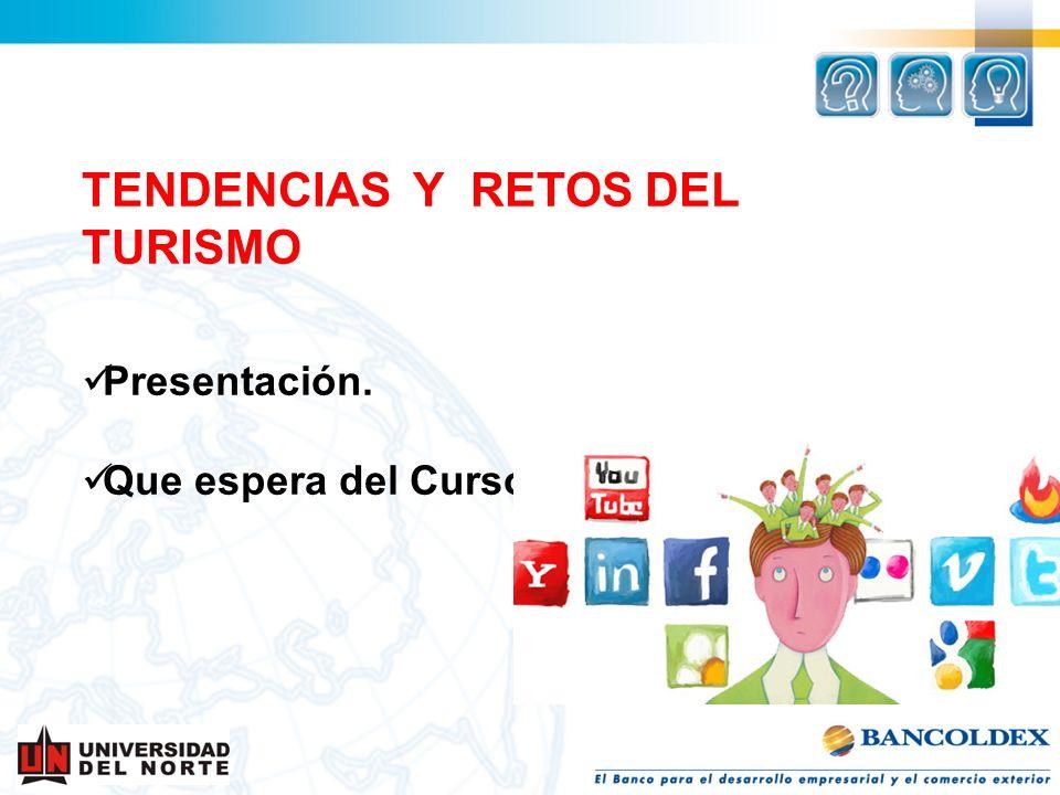 TENDENCIAS Y RETOS DEL TURISMO Presentación. Que espera del Curso?