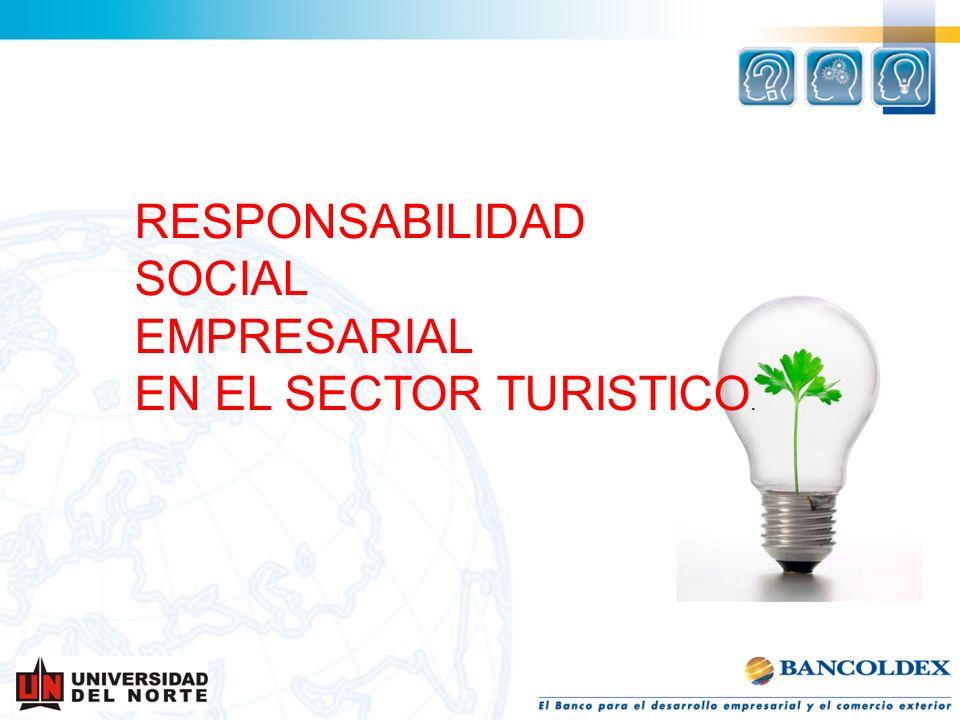 RESPONSABILIDAD SOCIAL EMPRESARIAL EN EL SECTOR TURISTICO.