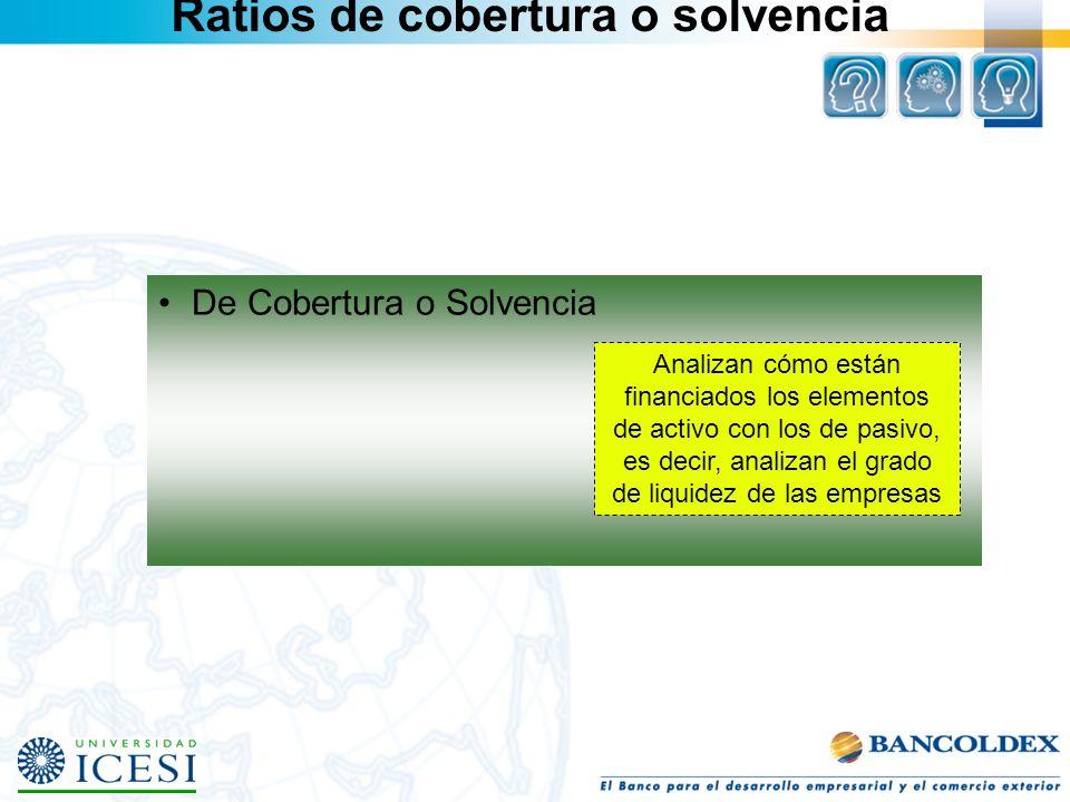 Ratios de cobertura o solvencia De Cobertura o Solvencia Analizan cómo están financiados los elementos de activo con los de pasivo, es decir, analizan