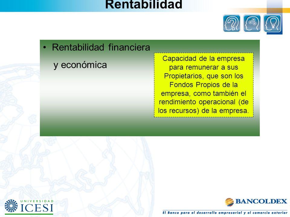Rentabilidad Rentabilidad financiera y económica Capacidad de la empresa para remunerar a sus Propietarios, que son los Fondos Propios de la empresa,