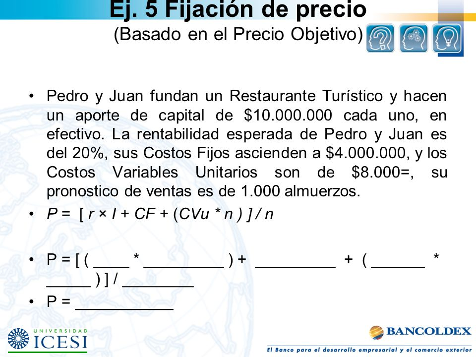 Ej. 5 Fijación de precio (Basado en el Precio Objetivo) Pedro y Juan fundan un Restaurante Turístico y hacen un aporte de capital de $10.000.000 cada