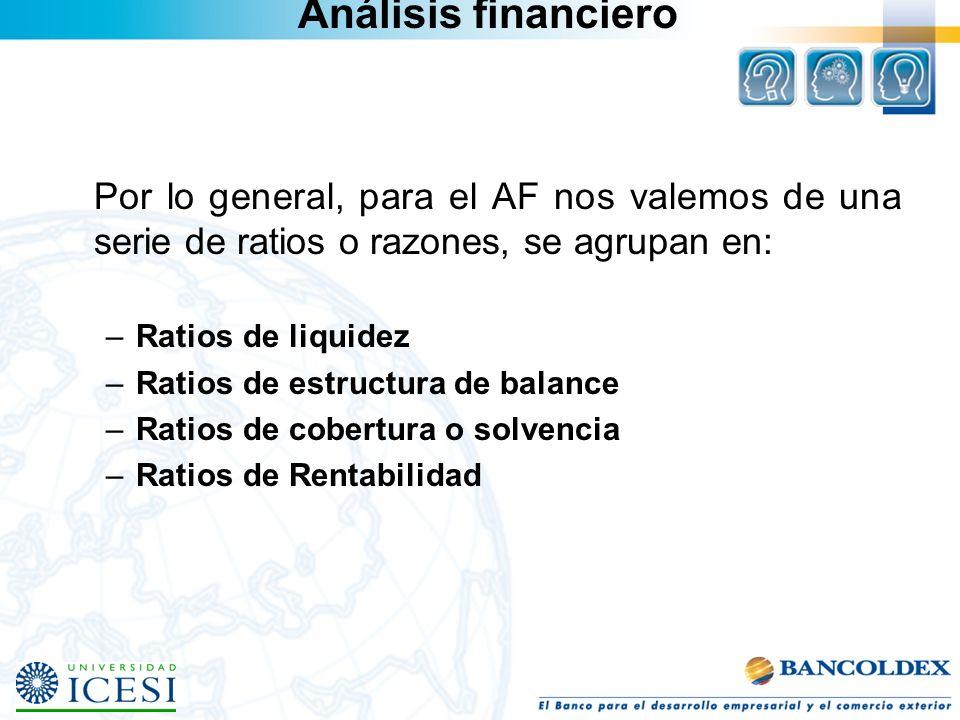 Análisis financiero Por lo general, para el AF nos valemos de una serie de ratios o razones, se agrupan en: –Ratios de liquidez –Ratios de estructura