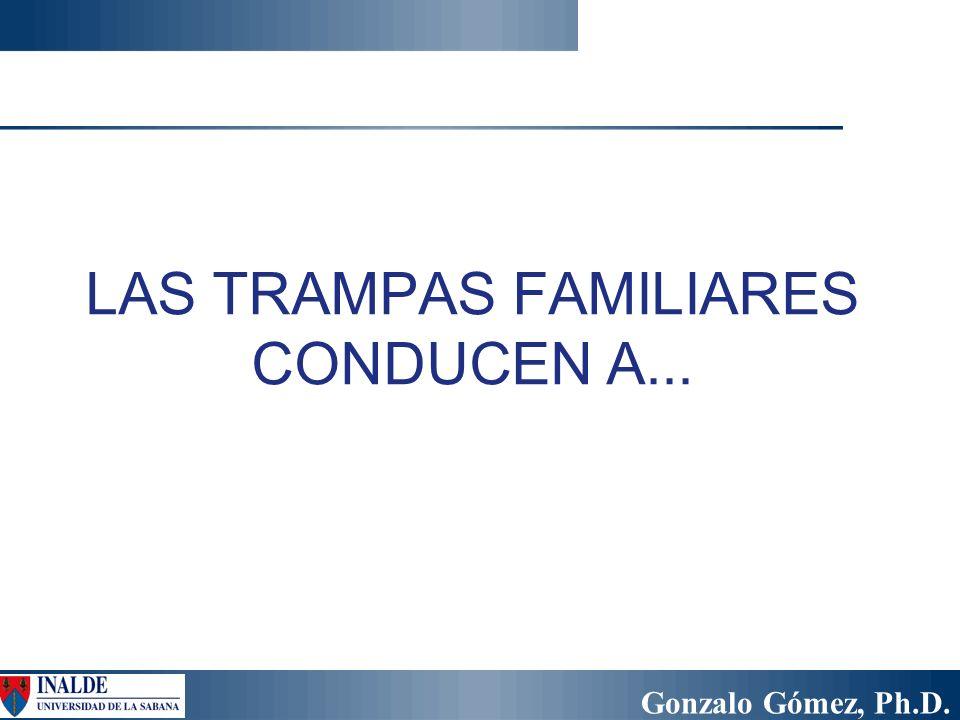 Gonzalo Gómez, Ph.D. lunes, 06 de enero de 2014 LAS TRAMPAS FAMILIARES CONDUCEN A...