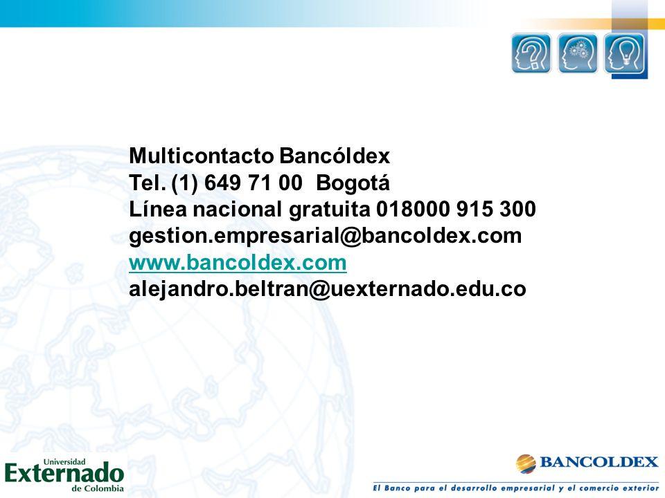 Multicontacto Bancóldex Tel. (1) 649 71 00 Bogotá Línea nacional gratuita 018000 915 300 gestion.empresarial@bancoldex.com www.bancoldex.com alejandro