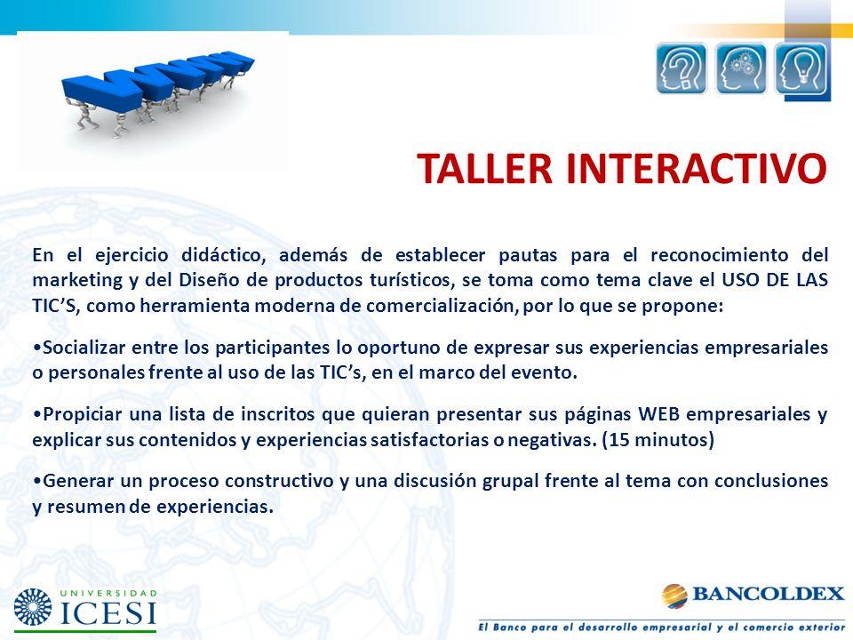 TALLER INTERACTIVO En el ejercicio didáctico, además de establecer pautas para el reconocimiento del marketing y del Diseño de productos turísticos, s