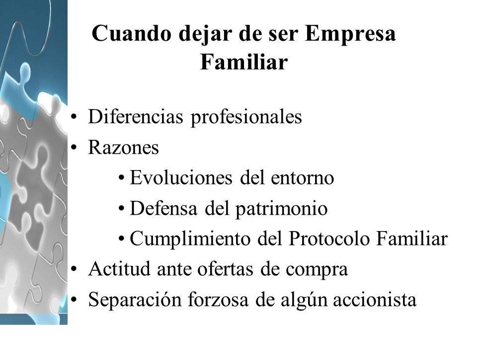 Cuando dejar de ser Empresa Familiar Diferencias profesionales Razones Evoluciones del entorno Defensa del patrimonio Cumplimiento del Protocolo Famil