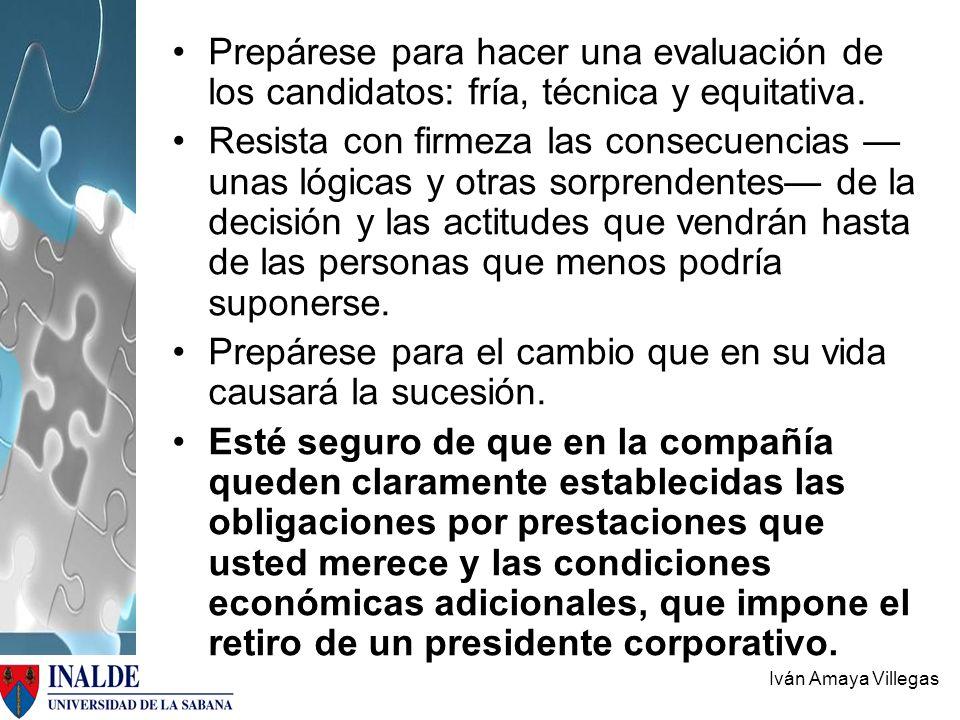 Iván Amaya Villegas Prepárese para hacer una evaluación de los candidatos: fría, técnica y equitativa. Resista con firmeza las consecuencias unas lógi