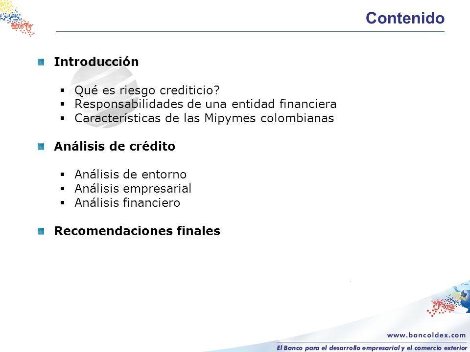 Introducción Qué es riesgo crediticio? Responsabilidades de una entidad financiera Características de las Mipymes colombianas Análisis de crédito Anál