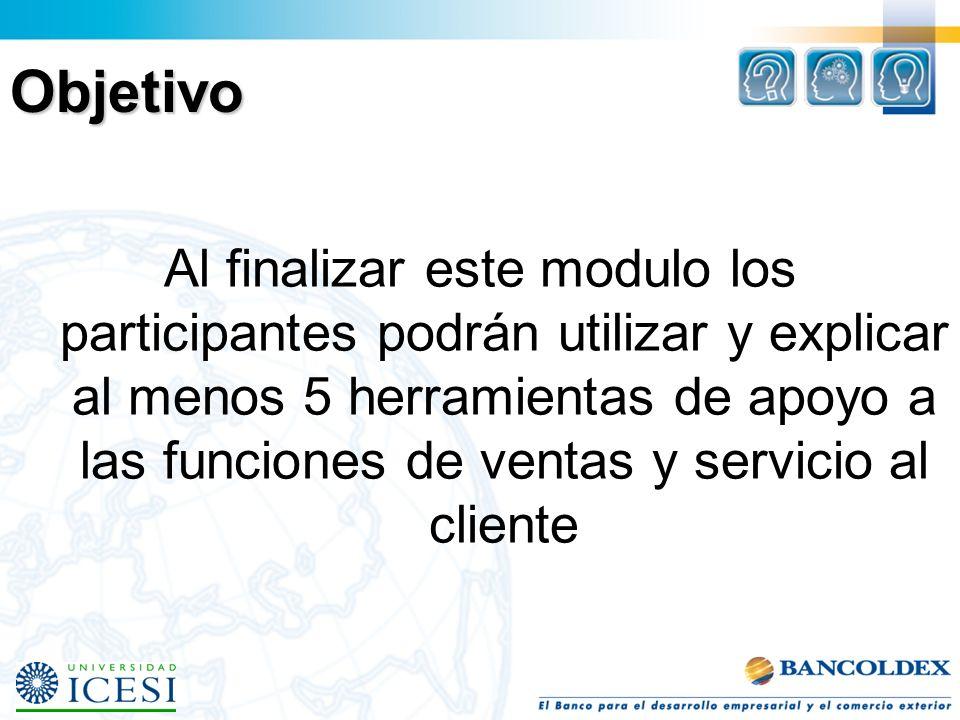Objetivo Al finalizar este modulo los participantes podrán utilizar y explicar al menos 5 herramientas de apoyo a las funciones de ventas y servicio al cliente