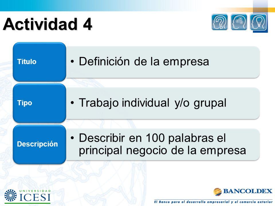 Actividad 4 Definición de la empresa Titulo Trabajo individual y/o grupal Tipo Describir en 100 palabras el principal negocio de la empresa Descripción