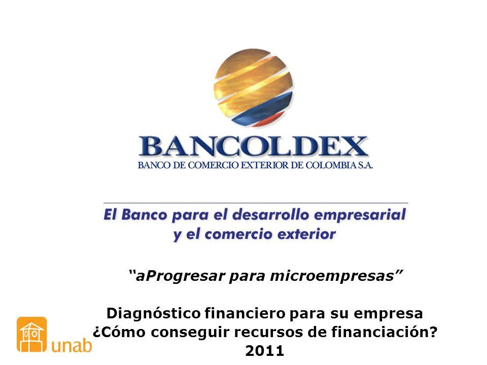 aProgresar para microempresas Diagnóstico financiero para su empresa ¿Cómo conseguir recursos de financiación? 2011