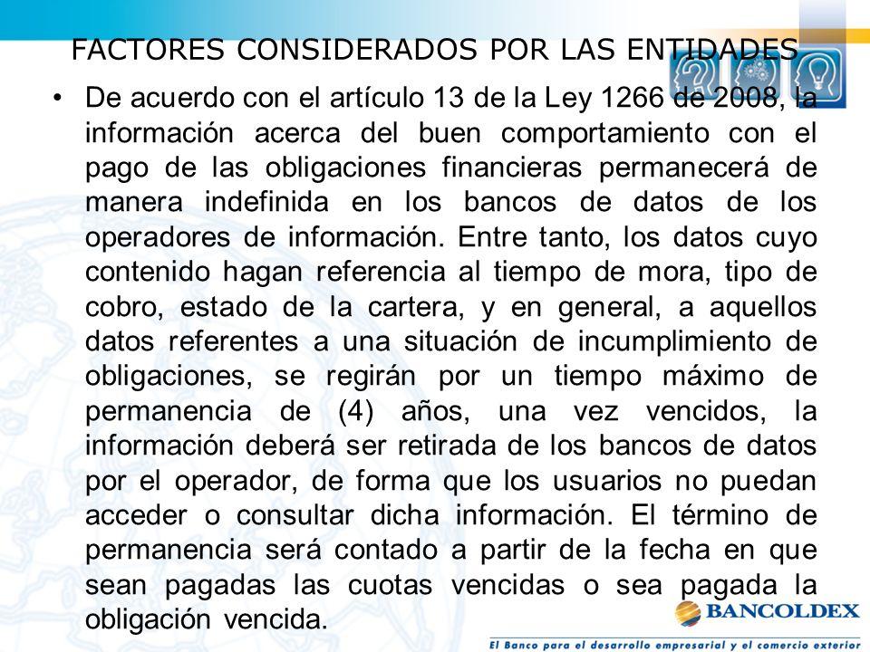 FACTORES CONSIDERADOS POR LAS ENTIDADES De acuerdo con el artículo 13 de la Ley 1266 de 2008, la información acerca del buen comportamiento con el pag