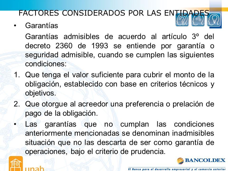FACTORES CONSIDERADOS POR LAS ENTIDADES Garantías Garantías admisibles de acuerdo al artículo 3º del decreto 2360 de 1993 se entiende por garantía o s