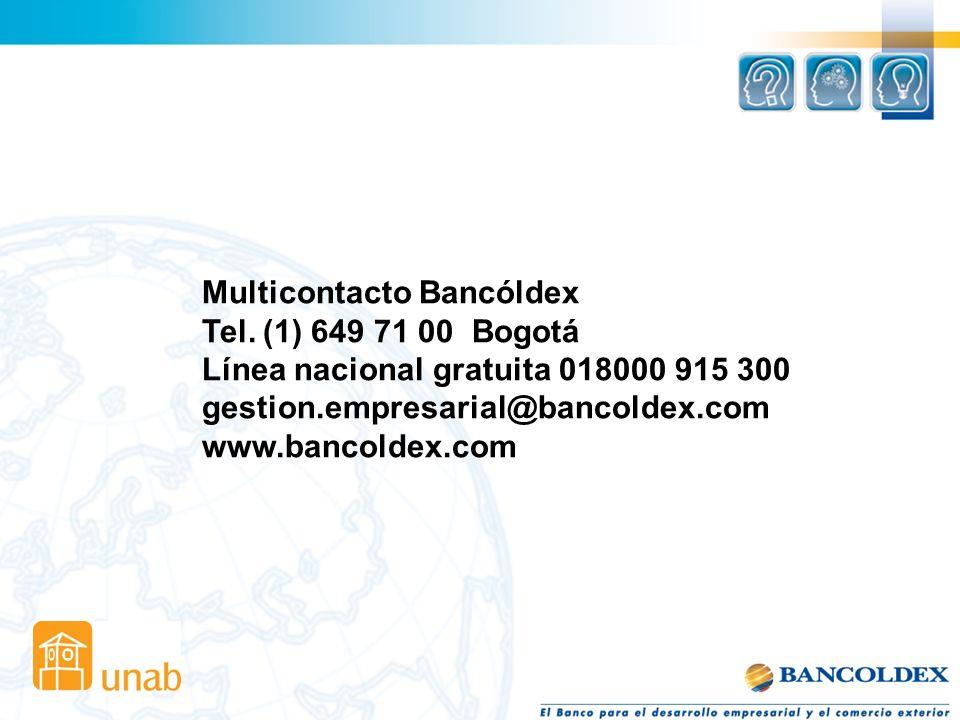 Multicontacto Bancóldex Tel. (1) 649 71 00 Bogotá Línea nacional gratuita 018000 915 300 gestion.empresarial@bancoldex.com www.bancoldex.com