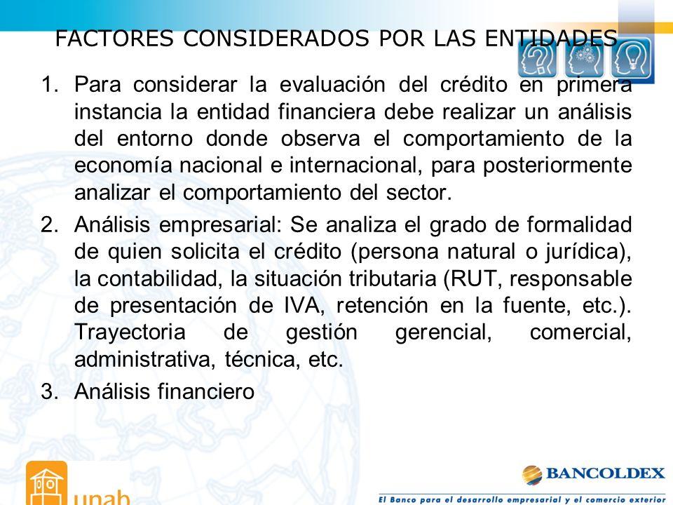 FACTORES CONSIDERADOS POR LAS ENTIDADES 1.Para considerar la evaluación del crédito en primera instancia la entidad financiera debe realizar un anális