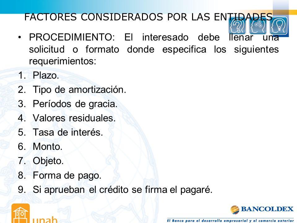 FACTORES CONSIDERADOS POR LAS ENTIDADES PROCEDIMIENTO: El interesado debe llenar una solicitud o formato donde especifica los siguientes requerimiento
