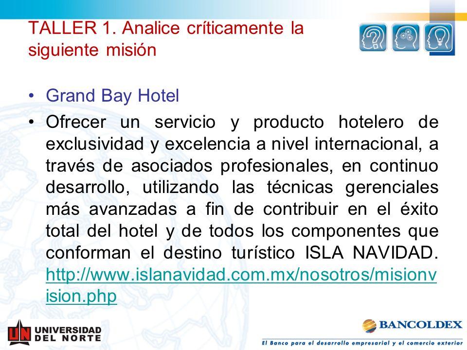 TALLER 1. Analice críticamente la siguiente misión Grand Bay Hotel Ofrecer un servicio y producto hotelero de exclusividad y excelencia a nivel intern