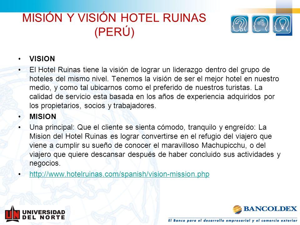 MISIÓN Y VISIÓN HOTEL RUINAS (PERÚ) VISION El Hotel Ruinas tiene la visión de lograr un liderazgo dentro del grupo de hoteles del mismo nivel. Tenemos