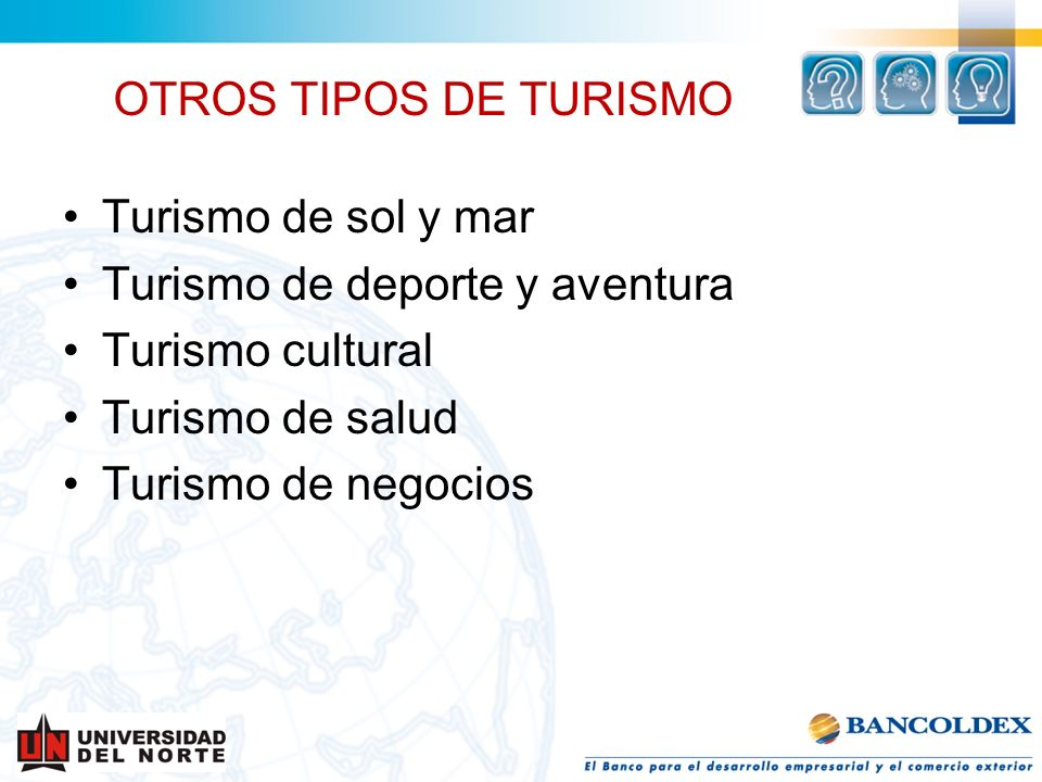 OTROS TIPOS DE TURISMO Turismo de sol y mar Turismo de deporte y aventura Turismo cultural Turismo de salud Turismo de negocios