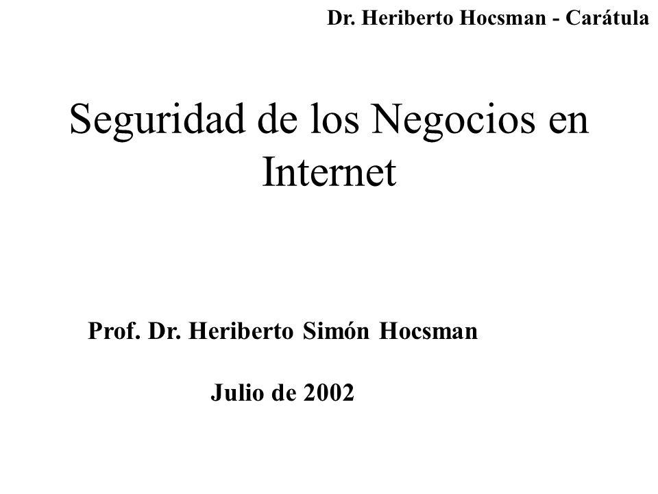 Seguridad de los Negocios en Internet Prof. Dr. Heriberto Simón Hocsman Julio de 2002 Dr.