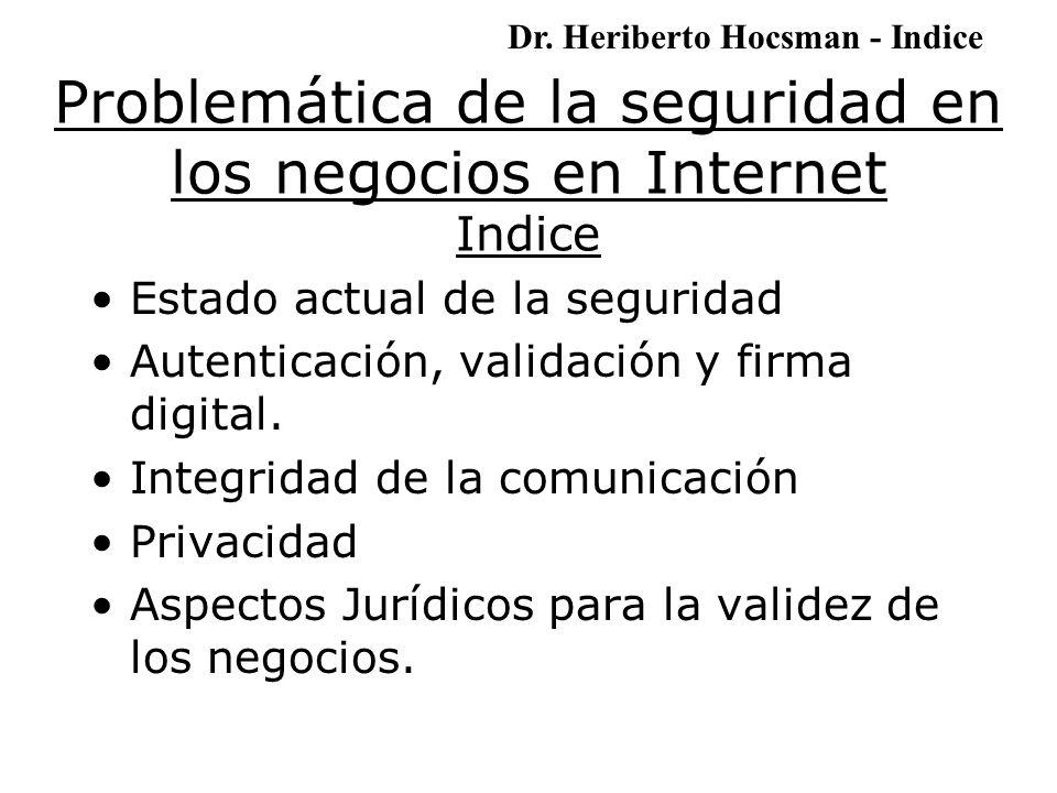 Problemática de la seguridad en los negocios en Internet Indice Estado actual de la seguridad Autenticación, validación y firma digital.