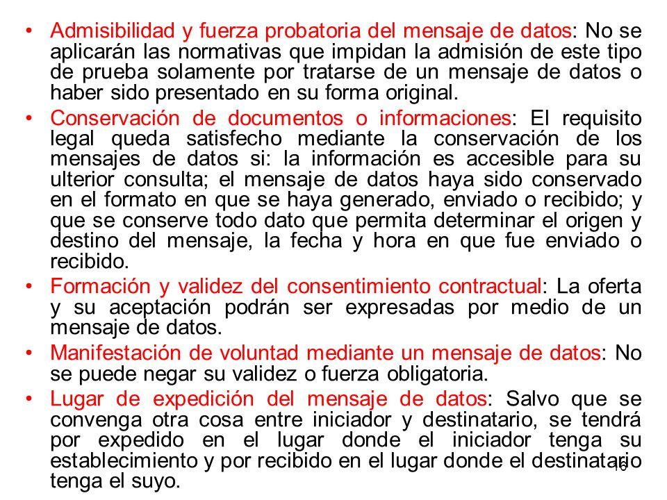 16 Admisibilidad y fuerza probatoria del mensaje de datos: No se aplicarán las normativas que impidan la admisión de este tipo de prueba solamente por
