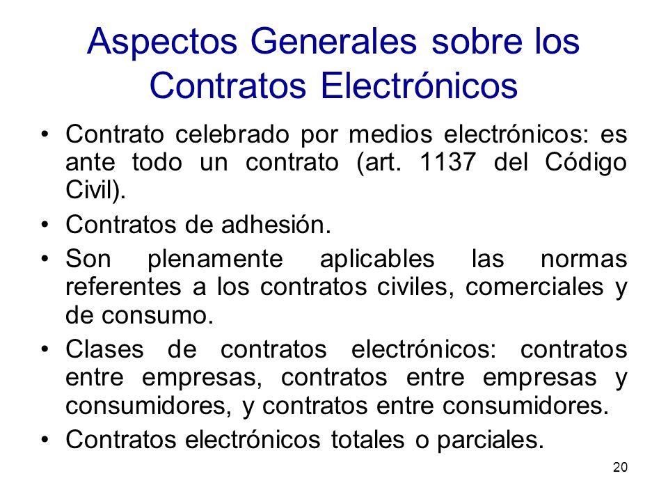 20 Aspectos Generales sobre los Contratos Electrónicos Contrato celebrado por medios electrónicos: es ante todo un contrato (art. 1137 del Código Civi