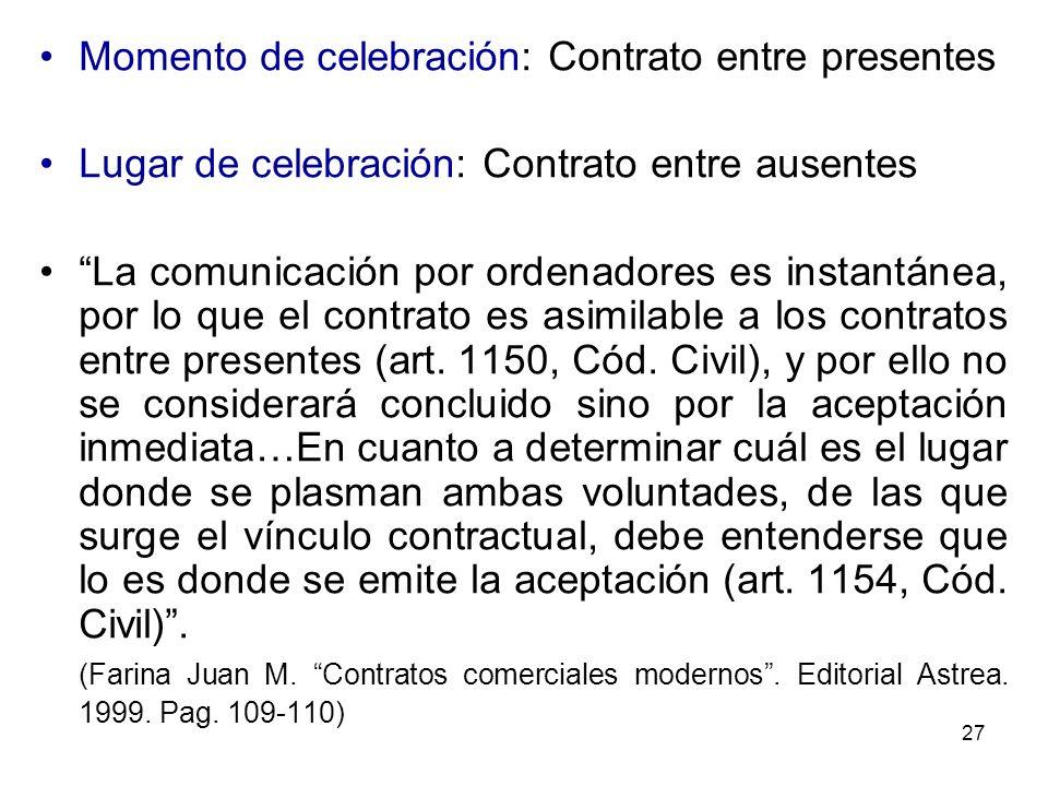 27 Momento de celebración: Contrato entre presentes Lugar de celebración: Contrato entre ausentes La comunicación por ordenadores es instantánea, por