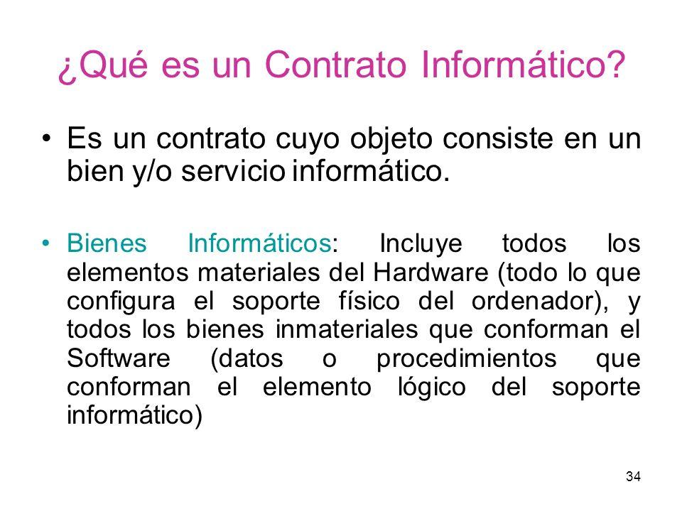 34 ¿Qué es un Contrato Informático? Es un contrato cuyo objeto consiste en un bien y/o servicio informático. Bienes Informáticos: Incluye todos los el