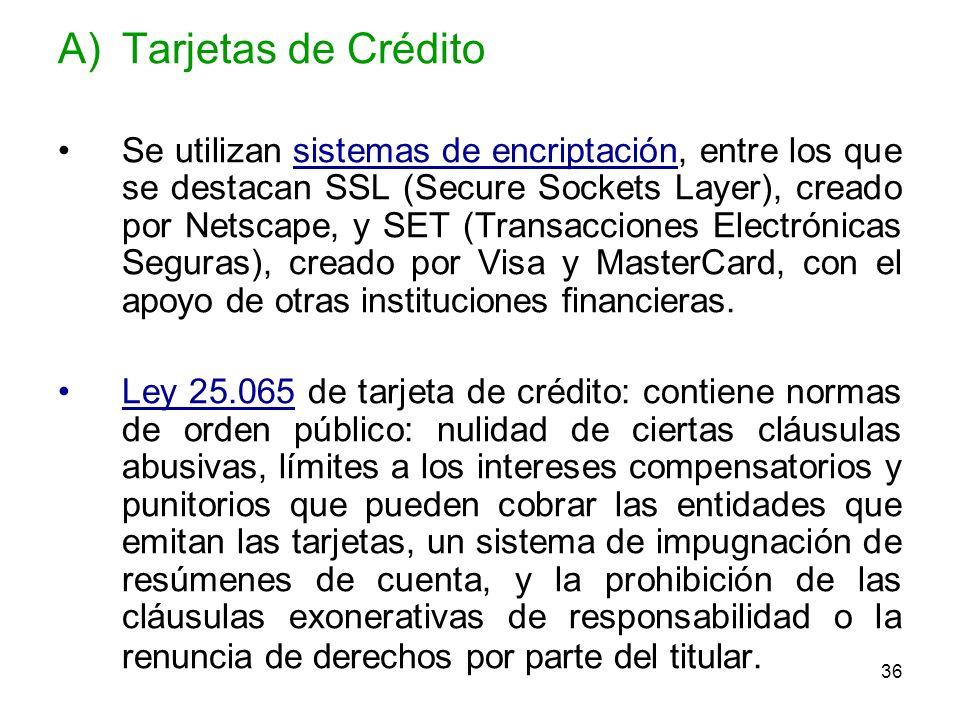 36 A)Tarjetas de Crédito Se utilizan sistemas de encriptación, entre los que se destacan SSL (Secure Sockets Layer), creado por Netscape, y SET (Trans