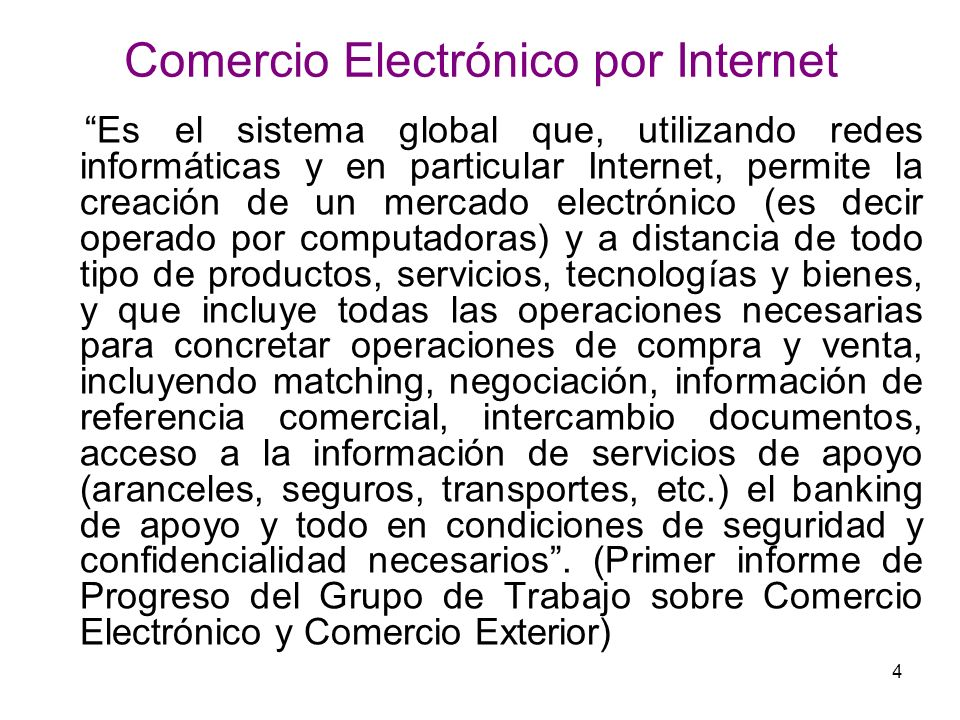 4 Comercio Electrónico por Internet Es el sistema global que, utilizando redes informáticas y en particular Internet, permite la creación de un mercad
