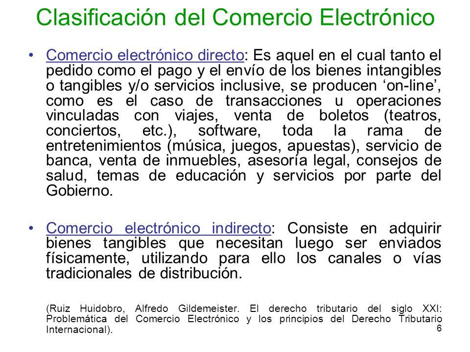 6 Clasificación del Comercio Electrónico Comercio electrónico directo: Es aquel en el cual tanto el pedido como el pago y el envío de los bienes intan