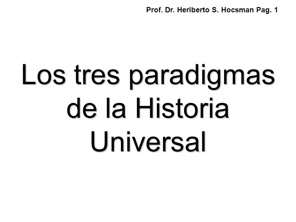 Los tres paradigmas de la Historia Universal Prof. Dr. Heriberto S. Hocsman Pag. 1