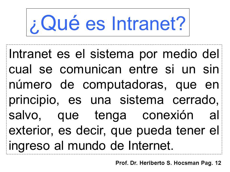 ¿ Qué es Intranet? Intranet es el sistema por medio del cual se comunican entre si un sin número de computadoras, que en principio, es una sistema cer