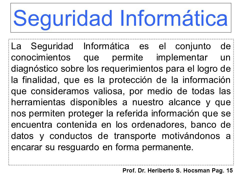 Seguridad Informática La Seguridad Informática es el conjunto de conocimientos que permite implementar un diagnóstico sobre los requerimientos para el