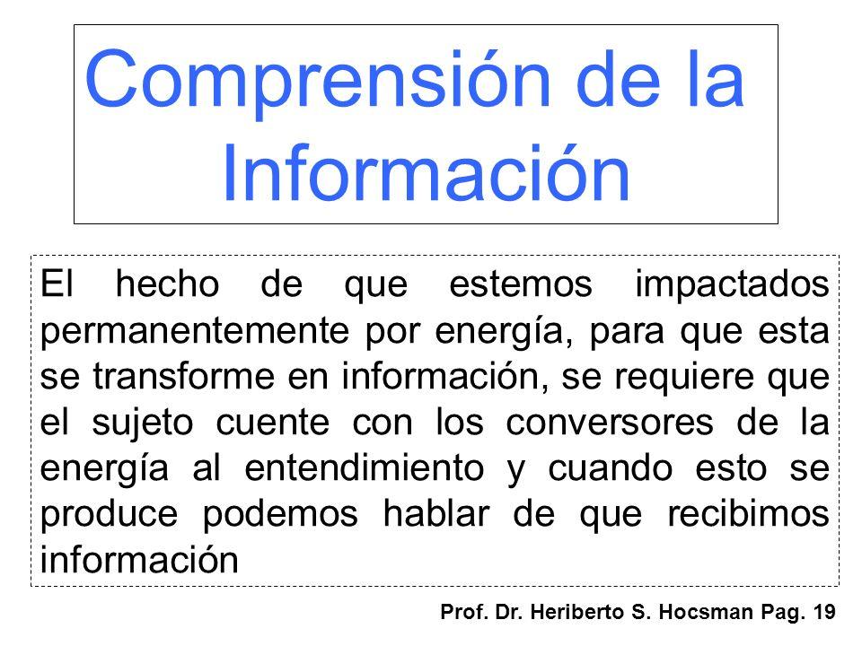 Comprensión de la Información El hecho de que estemos impactados permanentemente por energía, para que esta se transforme en información, se requiere