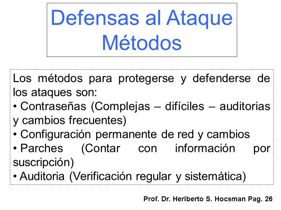 Defensas al Ataque Métodos Los métodos para protegerse y defenderse de los ataques son: Contraseñas (Complejas – difíciles – auditorias y cambios frec