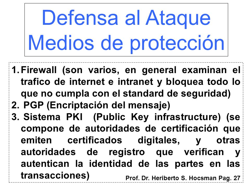 Defensa al Ataque Medios de protección 1.Firewall (son varios, en general examinan el trafico de internet e intranet y bloquea todo lo que no cumpla c