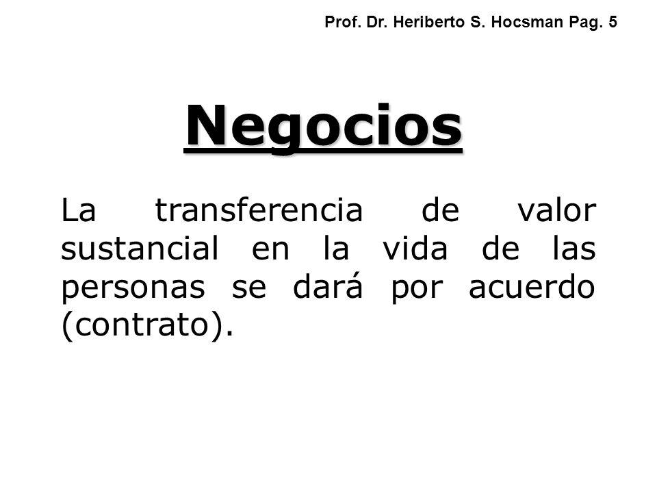 Negocios La transferencia de valor sustancial en la vida de las personas se dará por acuerdo (contrato). Prof. Dr. Heriberto S. Hocsman Pag. 5