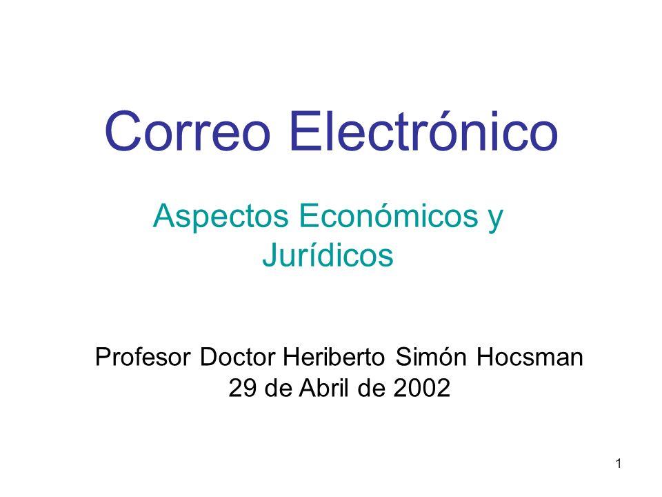 1 Correo Electrónico Aspectos Económicos y Jurídicos Profesor Doctor Heriberto Simón Hocsman 29 de Abril de 2002