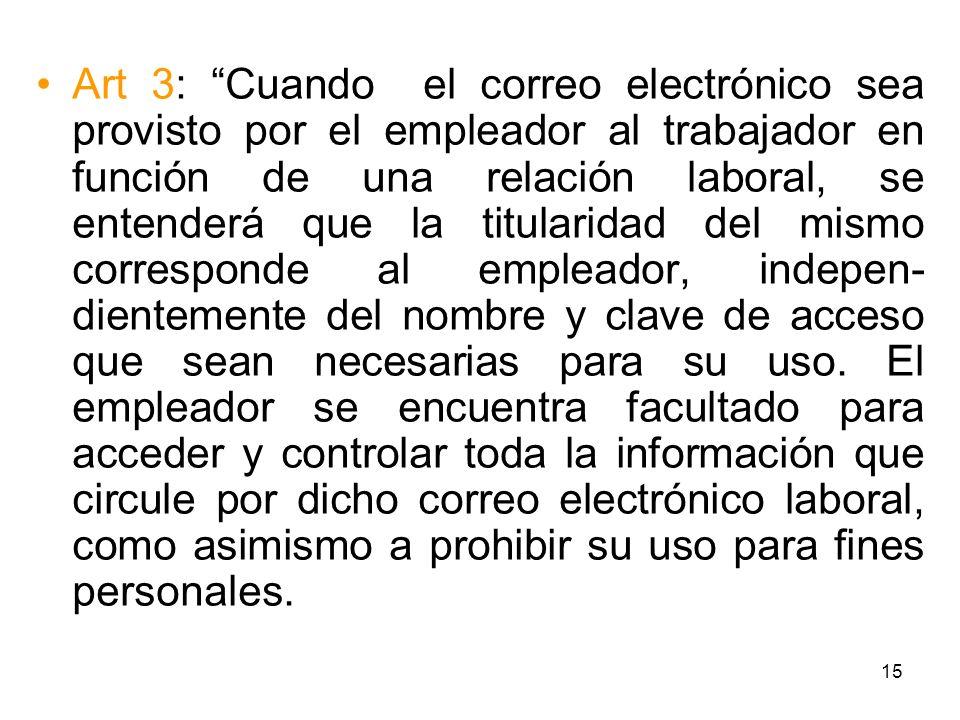 15 Art 3: Cuando el correo electrónico sea provisto por el empleador al trabajador en función de una relación laboral, se entenderá que la titularidad