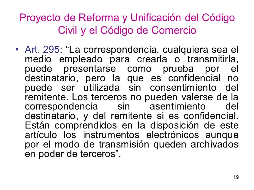 19 Proyecto de Reforma y Unificación del Código Civil y el Código de Comercio Art. 295: La correspondencia, cualquiera sea el medio empleado para crea